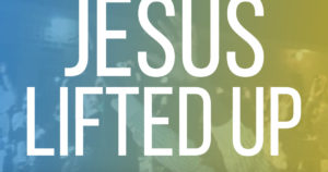 That Jesus Will Be Lifted Up In Youth Ministries