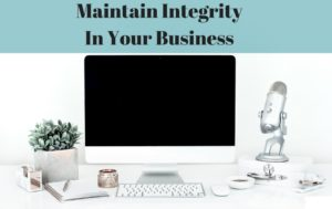 For Integrity In My Business Dealings