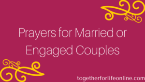 Prayer For Those That Are Engaged To Be Married