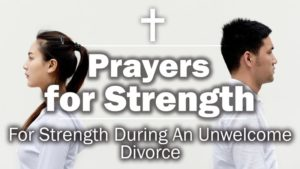 For Strength During An Unwelcome Divorce