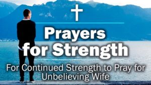 For Continued Strength to Pray for Unbelieving Wife