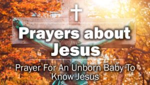 Prayer For An Unborn Baby To Know Jesus