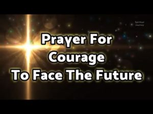 Prayer For Courage To Face The Future